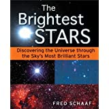 The Brightest Stars: Discovering the Universe through the Sky's Most Brilliant Stars ~ Fred Schaaf