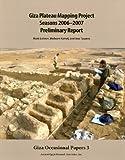Giza Plateau Mapping Project Seasons 2006-2007 (Giza Occasional Papers)