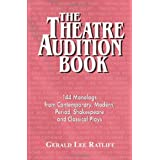 The Theatre Audition Book: Playing Monologs from Contemporary, Modern, Period, Shakespeare and Classical Plays: Playing Monologues from Contemporary, Modern, Period, Shakespeare and Classical Playsby Gerald Lee Ratliff