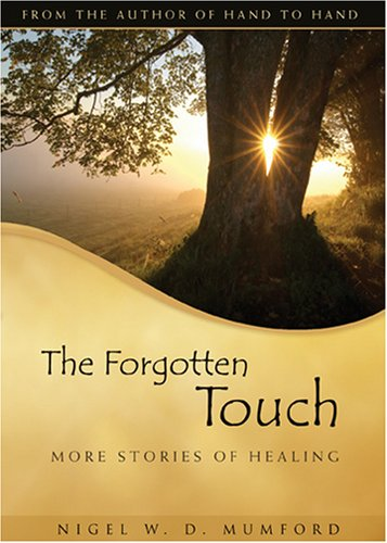 The Forgotten Touch: More Stories of Healing, NIGEL W. D. MUMFORD