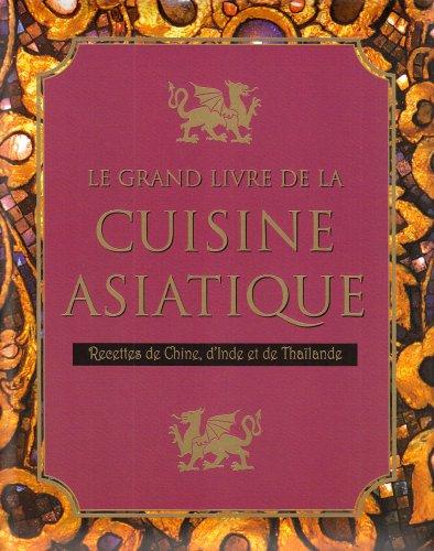 Le grand livre de la cuisine asiatique parragon cu cuisine - Livre de cuisine asiatique ...