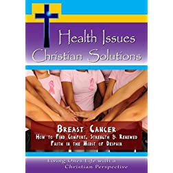 Breast Cancer - How to Find Strength & Renewed Faith in the Midst of Despair
