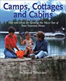 img - for Camps, Cottages and Cabins: Tips and Ideas for Getting the Most Out of Your Seasonal Home book / textbook / text book
