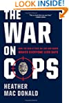 The War on Cops: How the New Attack o...