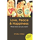 Love, Peace, and Happiness: What more can you want? ~ Rituraj Verma