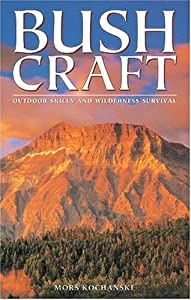Bush Craft: Outdoor Skills and Wilderness Survival
