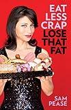 Eat Less Crap Lose That Fat