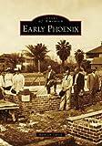 Early Phoenix (Images of America: Arizona)