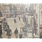 Picturing Hong Kong: Photography 1855-1910