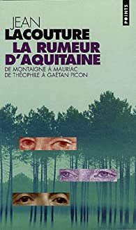 La rumeur d\'Aquitaine, de Montaigne à Mauriac, de Théophile à Gaétan Picon par Jean Lacouture