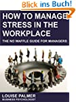 How To Manage Stress In The Workplace...
