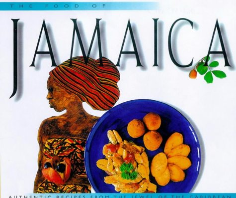 Food of Jamaica (Periplus Edition): Authenic Recipes from the Jewel of the Caribbean (Periplus World Cookbooks)