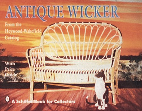 Antique Wicker: From the Heywood-Wakefield Catalog : With Price Guide (Schiffer Book for Collectors)