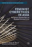 Feminist Cyberethics in Asia: Religious Discourses on Human Connectivity (Content and Context in Theological Ethics)
