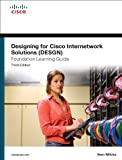 Designing for Cisco Internetwork Solutions (DESGN) Foundation Learning Guide: (CCDA DESGN 640-864) (3rd Edition)