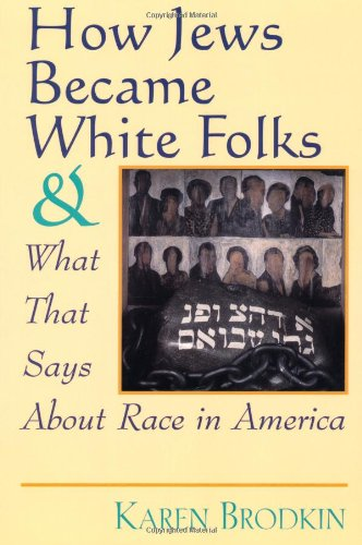 How Jews Became White Folks and What That Says About Race in America: Karen Brodkin: 9780813525907: Amazon.com: Books