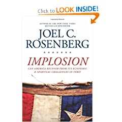 Implosion: Can America Recover from Its Economic and Spiritual Challenges in Time? by Joel C. Rosenberg
