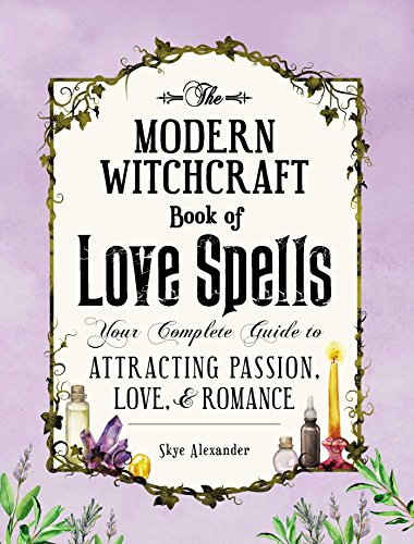 The Modern Witchcraft Book of Love Spells Your Complete Guide to Attracting Passion, Love, and Romance [Alexander, Skye] (Tapa Dura)