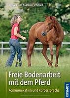 Freie Bodenarbeit mit dem Pferd: Kommunikation und Körpersprache von Franckh Kosmos Verlag