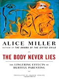 The Body Never Lies: The Lingering Effects of Hurtful Parenting (0393328635) by Miller, Alice