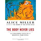 The Body Never Lies: The Lingering Effects of Hurtful Parenting ~ Alice Miller