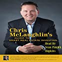 Chris McLaughlin's Guide to Smart Real Estate Investing Audiobook by Chris McLaughlin Narrated by Sean Patrick Hopkins