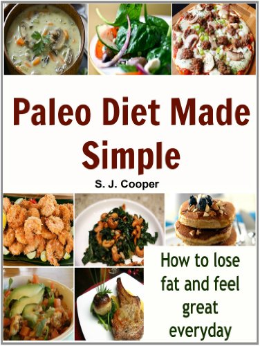 Paleo Diet Made Simple: How to Lose Fat and Feel Great Everyday (Paleo diet, weight loss, paleo cookbook, paleo recipes)