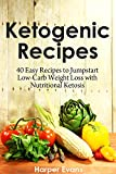 Ketogenic Recipes: 40 Easy Recipes to Jumpstart Low Carb Weight Loss with Nutritional Ketosis