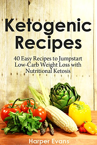 Ketogenic Recipes: 40 Easy Recipes to Jumpstart Low Carb Weight Loss with Nutritional Ketosis by Harper Evans