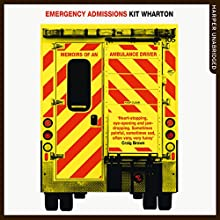 Emergency Admissions Audiobook by Kit Wharton Narrated by Mark Meadows