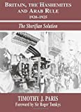 img - for Britain, the Hashemites and Arab Rule: The Sherifian Solution (Israeli History, Politics, and Society) book / textbook / text book