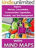 Mind Maps: Improve Memory, Concentration, Communication, Organization, Creativity, and Time Management
