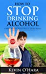 How To Stop Drinking Alcohol: A Simpl...