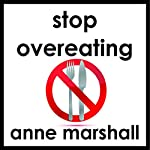 Stop Overeating: Stay Healthy | Anne Marshall