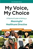 img - for My Voice, My Choice; A Practical Guide to Writing a Meaningful Healthcare Directive book / textbook / text book