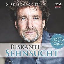 Riskante Sehnsucht Hörbuch von Dirk Schröder Gesprochen von: Peter Lontzek