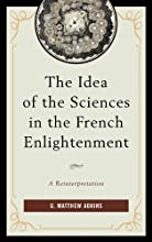 The Idea of the Sciences in the French Enlightenment A Reinterpretation