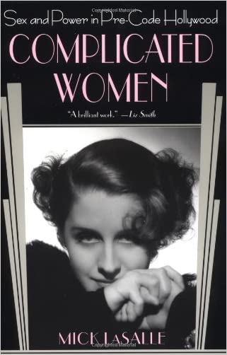 Complicated Women: Sex and Power in Pre-Code Hollywood written by Mick LaSalle