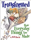 img - for Transformed: How Everyday Things Are Made book / textbook / text book