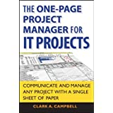 The One Page Project Manager for IT Projects: Communicate and Manage Any Project with a Single Sheet of Paperby Clark A. Campbell