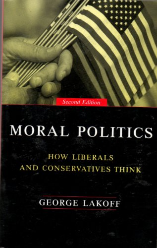 Moral Politics- How Liberals & Conservatives Think 2nd EDITION, by George Lakoff