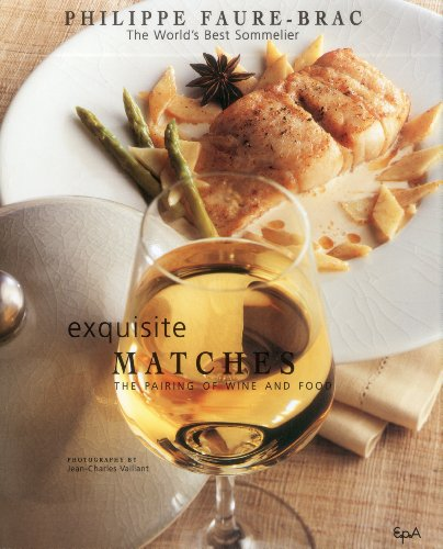 Exquisite Matches: The Pairing of Wine and Food by Philippe Faure-Brac