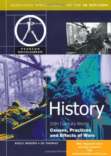 HISTORY:CAUSES, PRACTICES AND EFFECTS OF WAR-PEARSON BACCAULARETE FOR IBDIPLOMA PROGRAMS (Pearson International Baccalaureate Diploma: International Editions)