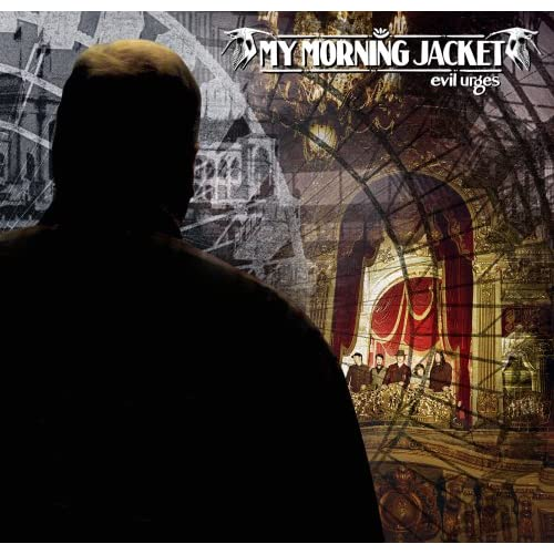 My Morning Jacket - Evil Urges