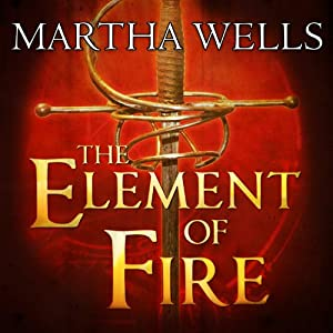 The Element of Fire: Ile-Rien Series, Book 1 | [Martha Wells]