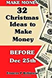 Make Money: 32 Christmas Ideas to Make Money Before Dec. 25th