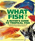 What Fish? A Buyers Guide to Tropical Fish: Essential Information to Help You Choose the Right Fish for Your Tropical Freshwater Aquarium (What Pet? Books)