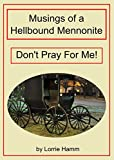 Musings of a Hellbound Mennonite: Dont Pray For Me!