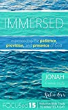Immersed: Experiencing the Patience, Provision, and Presence of God. (FOCUSed15 Study: Inductive Bible Study in 15 Minutes a Day)