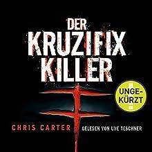 Der Kruzifix-Killer (Hunter und Garcia Thriller 1) Hörbuch von Chris Carter Gesprochen von: Uve Teschner